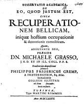 Dissertatio academica, de eo, quod iustum est, circa recuperationem bellicam, iniquae hostium occupationis & detentionis correctivam