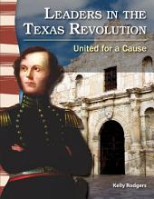 Leaders in the Texas Revolution: United for a Cause: United for a Cause