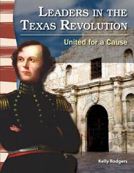 Leaders In The Texas Revolution United For A Cause Book PDF
