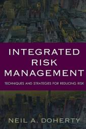 Integrated Risk Management: Techniques and Strategies for Managing Corporate Risk