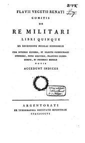Flavii Vegetii Renati comitis De re militari: libre quinque