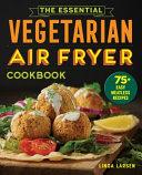 The Essential Vegetarian Air Fryer Cookbook