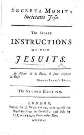 Secreta Monita Societatis Jesu. The Secret instructions of the Jesuits. Lat. and Eng