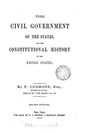 The Civil Government of the States: And the Constitutional History of the United States