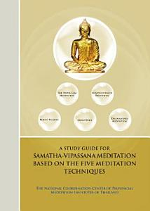 A Study Guide for Samatha Vipassana Meditation Based on the Five Meditation Techniques