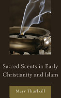 Sacred Scents in Early Christianity and Islam PDF