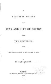 A Municipal History of the Town and City of Boston During Two Centuries: From September 17, 1630, to September 17, 1830