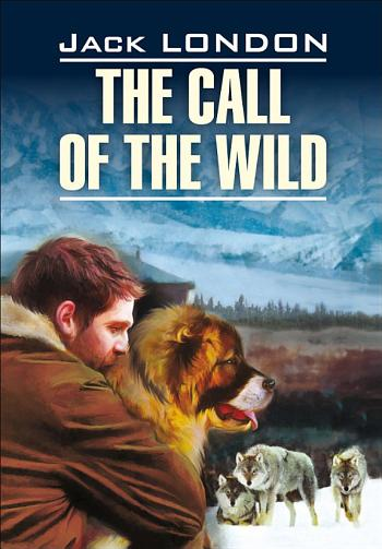 The Call of the Wild / Зов предков. Книга для чтения на английском ...