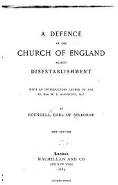 A Defence of the Church of England Against Disestablishment: With an Introductory Letter to the Rt. Hon. W. E. Gladstone, M.P.