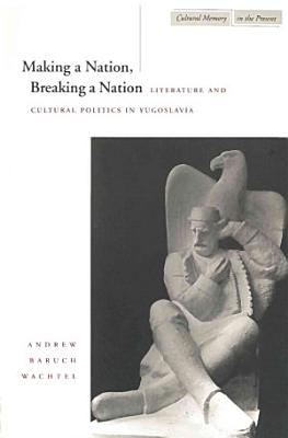 Making a Nation  Breaking a Nation PDF