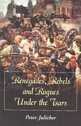 Renegades Rebels And Rogues Under The Tsars Book PDF