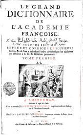 Le Grand Dictionnaire De L'Academie Françoise, Dedié Au Roy: A-L. Tome Premier, Volume1