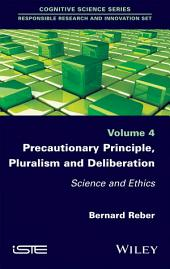Precautionary Principle, Pluralism and Deliberation: Science and Ethics