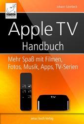 Apple TV Handbuch: Mehr Spaß mit Filmen, Fotos, Musik, Apps, TV-Serien