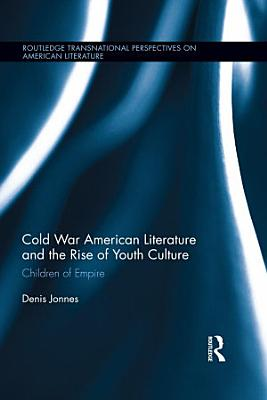 Cold War American Literature and the Rise of Youth Culture PDF