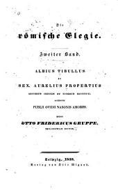 Die römische Elegie: Bd. Albius Tibullus et Sex. Aurelius Propertius, secundum ordinem et numerum restituti, accedunt Publii Ovidii Nasonis amores