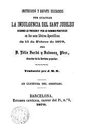 Instruccio y devots exercicis per guanyar la indulgencia del Sant Jubileu segons lo prescrit per lo summo pontifice en las suas lletras apostolicas de 15 de febrer de 1879