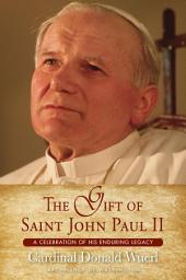 Gift of St. John Paul II, The: A Celebration of His Enduring Legacty