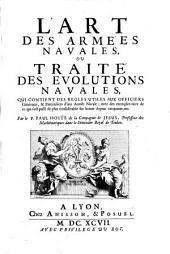 L' Art des armées navales, ou traité des evolutions navales, qui contient des regles utiles aux officiers généraux, ... Par le p. Paul Hoste ..