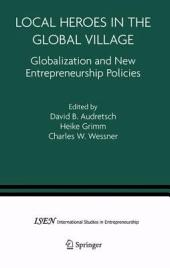 Local Heroes in the Global Village: Globalization and the New Entrepreneurship Policies