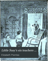 Little Susy's Six Teachers ...: With an Introductory Note and Numerous Illustrations, Volume 2