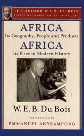 Africa, Its Geography, People and Products and Africa-Its Place in Modern History (The Oxford W. E. B. Du Bois)