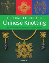 Complete Book of Chinese Knotting: A Compendium of Techniques and Variations