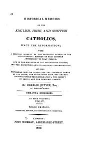 Historical Memoirs of the English, Irish, and Scottish Catholics: Since the Reformation ...