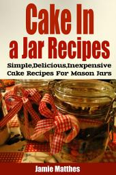 Cake in a Jar Recipes: Easy, Delicious & Inexpensive Cake Recipes For Mason Jar Desserts: cake in a jar recipe, cake in a jar, recipes in a jar, mason jar cakes, cake recipes, mug cakes