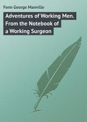 Adventures of Working Men. From the Notebook of a Working Surgeon