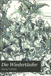 Die Wiedertäufer: die Socialen und Religiösen Bewegungen zur Zeit der Reformation