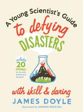 A Young Scientist's Guide to Defying Disasters with Skill and Daring