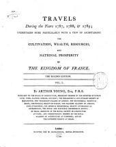 Travels During the Years 1787, 1788, & 1789: Undertaken More Particularly with a View of Ascertaining the Cultivation, Wealth, Resources, and National Prosperity of the Kingdom of France, Volume 1