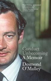 Conduct Unbecoming – A Memoir by Desmond O'Malley: The Story of One of Ireland's Most Extraordinary and Influential Politicians