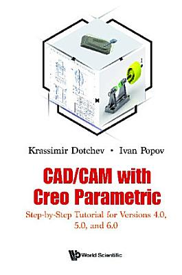 Cad cam With Creo Parametric  Step by step Tutorial For Versions 4 0  5 0  And 6 0