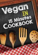 Vegan in 15 Minutes Cookbook