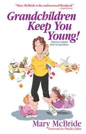 Grandchildren Keep You Young: Hilarious helpful hints from grandmas