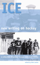 Ice : New Writing on Hockey : a Collection of Poems, Essays and Short Stories