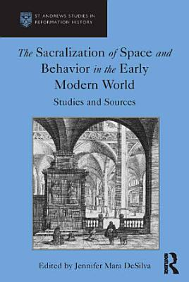 The Sacralization of Space and Behavior in the Early Modern World
