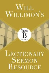 Will Willimon's Lectionary Sermon Resource: Year B: Part 1