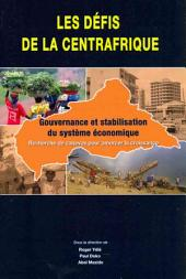 Les defis de la Centrafrique: gouvernance et stabilisation du système économique : recherche de canevas pour amorcer la croissance