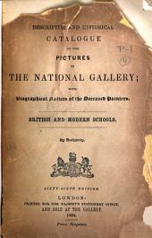 Descriptive and Historical Catalogue of the Pictures in the National Gallery: With Biographical Notices of the Deceased Painters. British and Modern Schools