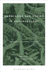 Knowledge and Ethics in Anthropology: Obligations and Requirements
