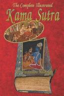 The Complete Illustrated Kama Sutra of Vatsyayana Mallanaga