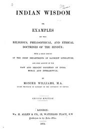 Indian Wisdom, Or, Examples of the Religious, Philosophical, and Ethical Doctrines of the Hindūs: With a Brief History of the Chief Departments of Sanskṛit Literature, and Some Account of the Past and Present Condition of India, Moral and Intellectual