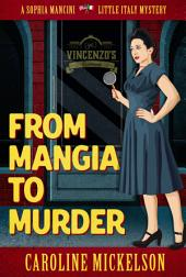 From Mangia to Murder: A Sophia Mancini - Little Italy Mystery, Book 1