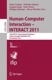 Human-Computer Interaction -- INTERACT 2011: 13th IFIP TC 13 International Conference, Lisbon, Portugal, September 5-9, 2011, Proceedings, Part 1