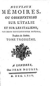 Nouveaux memoires, ou Observations sur l'Italie et sur les Italiens,: Volume3