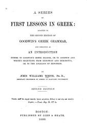 A Series of First Lessons in Greek: Adapted to the 2nd Ed. of Goodwin's Greek Grammar Ad Designed as an Introd. Either to Goodwin's Greek Reader, Or to Goodwin & White's Selections from Xenophon