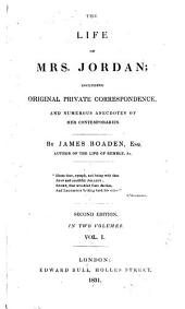 The Life of Mrs. Jordan: Including Original Private Correspondence, and Numerous Anecdotes of Her Contemporaries, Volume 1